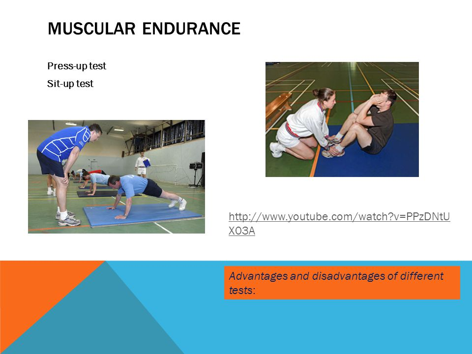 Muscular endurance http://www.youtube.com/watch v=PPzDNtUX03A
