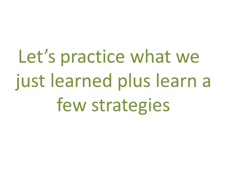 Let's practice what we just learned plus learn a few strategies
