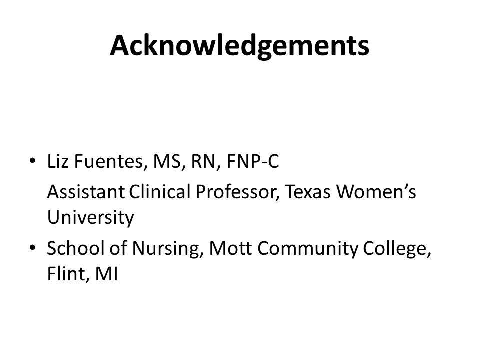 Acknowledgements Liz Fuentes, MS, RN, FNP-C
