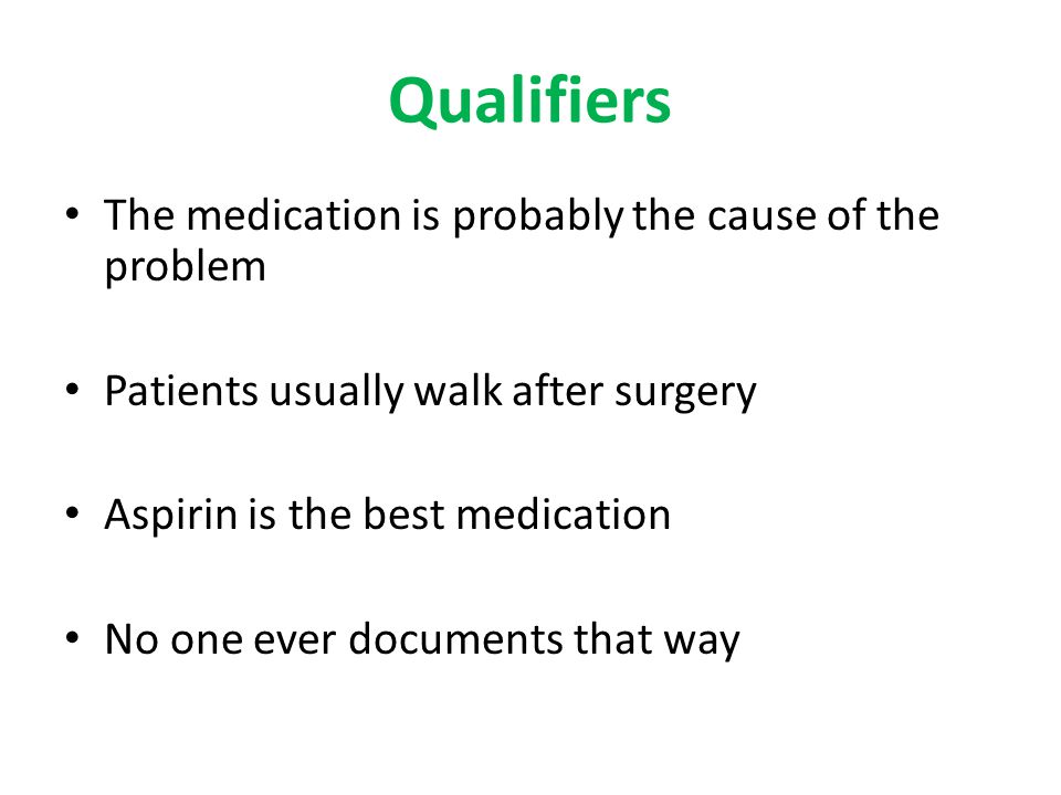 Qualifiers The medication is probably the cause of the problem