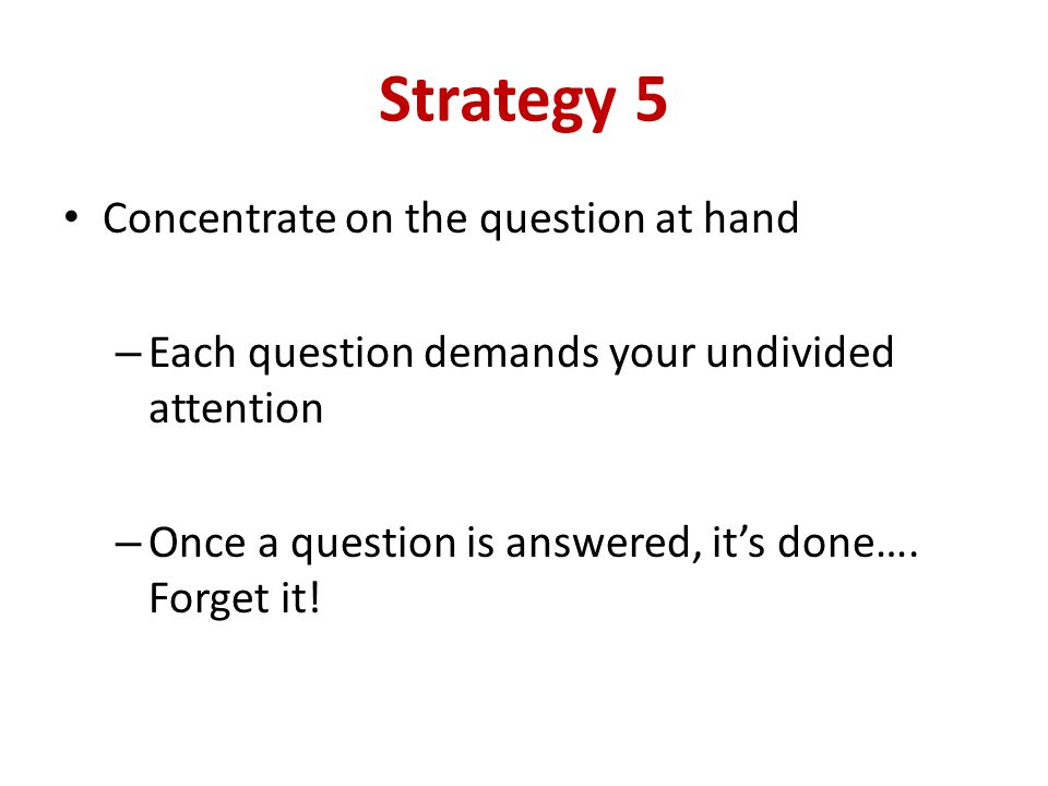Strategy 5 Concentrate on the question at hand