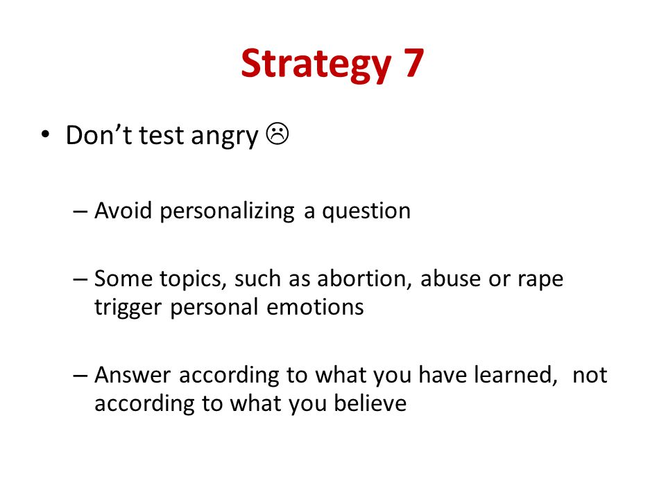 Strategy 7 Don't test angry  Avoid personalizing a question