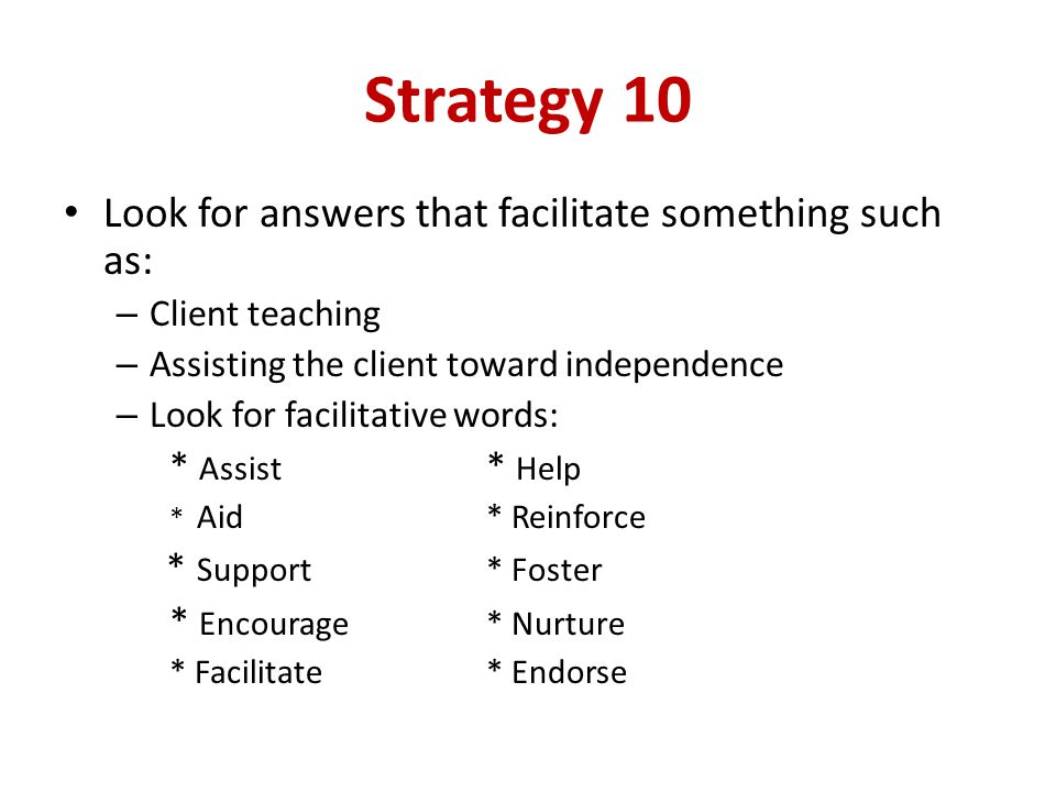 Strategy 10 Look for answers that facilitate something such as: