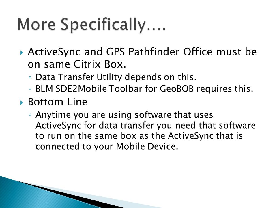 More Specifically…. ActiveSync and GPS Pathfinder Office must be on same Citrix Box. Data Transfer Utility depends on this.