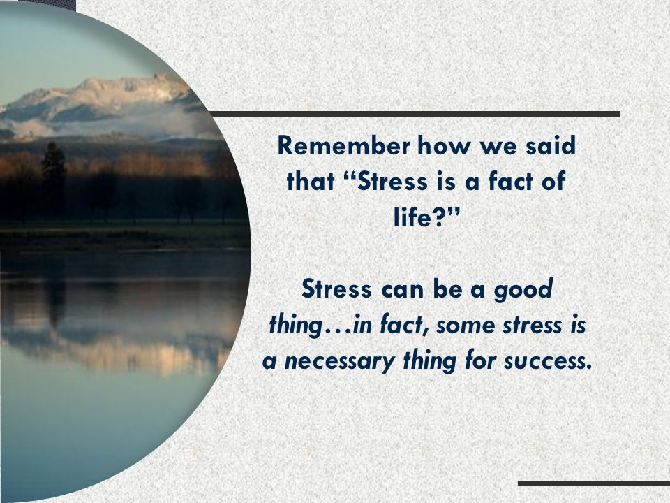 Remember how we said that Stress is a fact of life