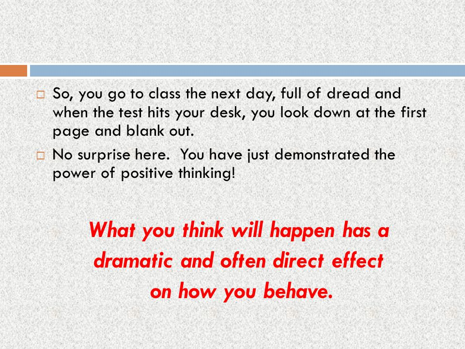 What you think will happen has a dramatic and often direct effect
