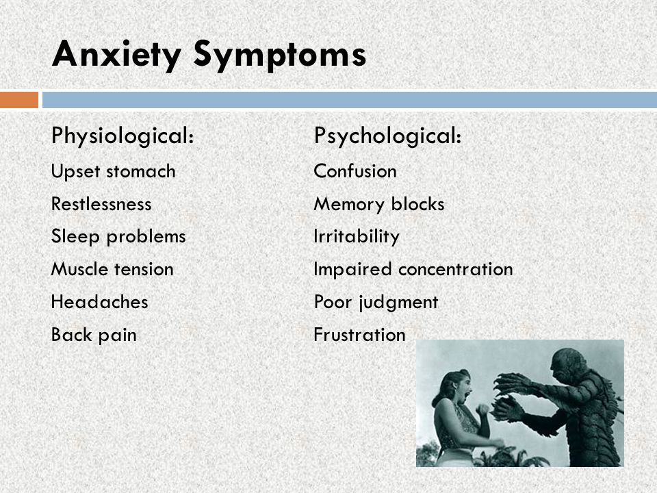 Anxiety Symptoms Physiological: Psychological: Upset stomach Confusion