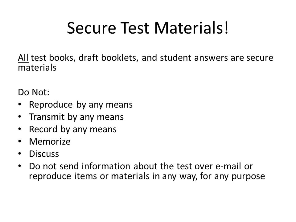 Secure Test Materials! All test books, draft booklets, and student answers are secure materials. Do Not: