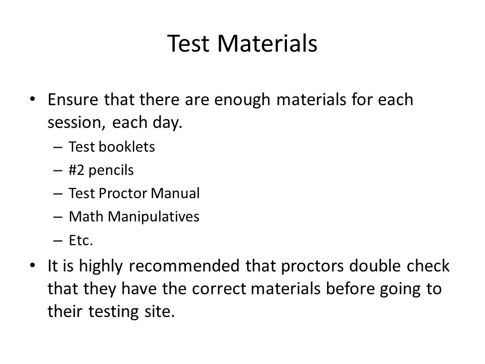 Test Materials Ensure that there are enough materials for each session, each day. Test booklets. #2 pencils.