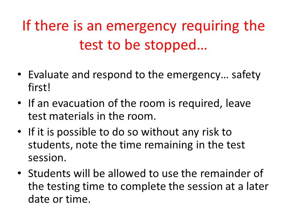If there is an emergency requiring the test to be stopped…