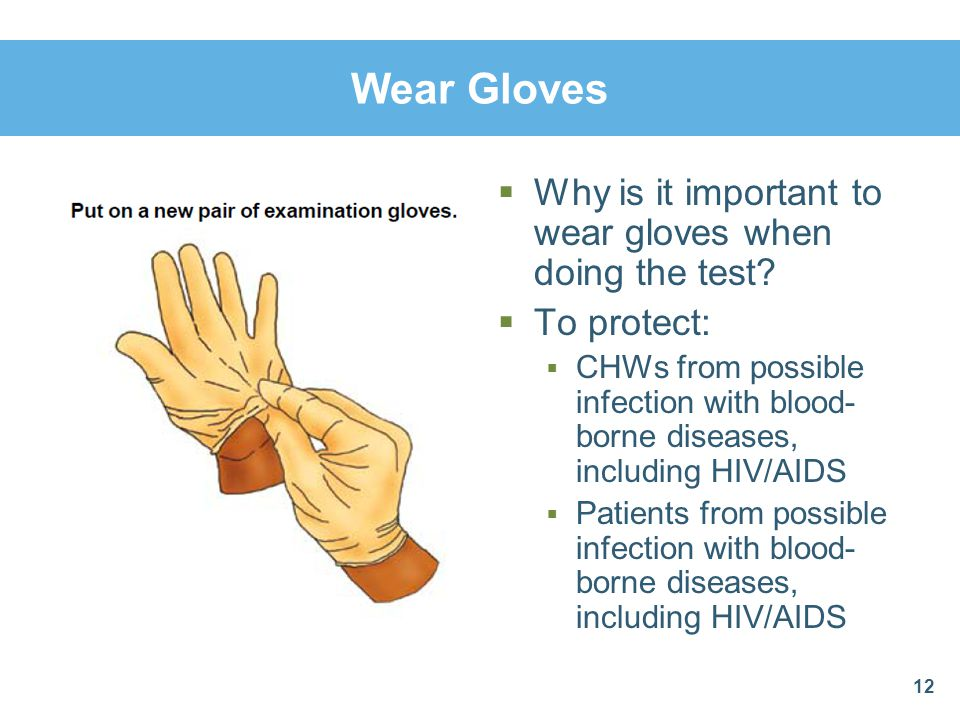 Wear Gloves Why is it important to wear gloves when doing the test