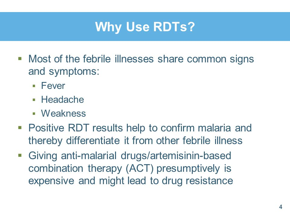 Why Use RDTs Most of the febrile illnesses share common signs and symptoms: Fever. Headache. Weakness.