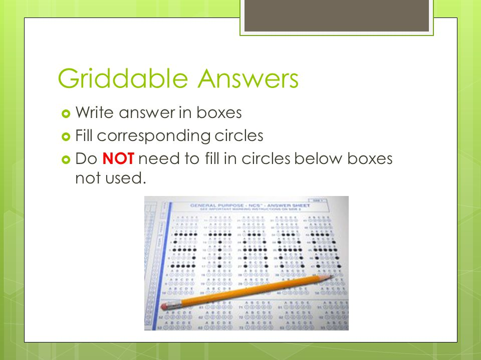 Griddable Answers Write answer in boxes Fill corresponding circles