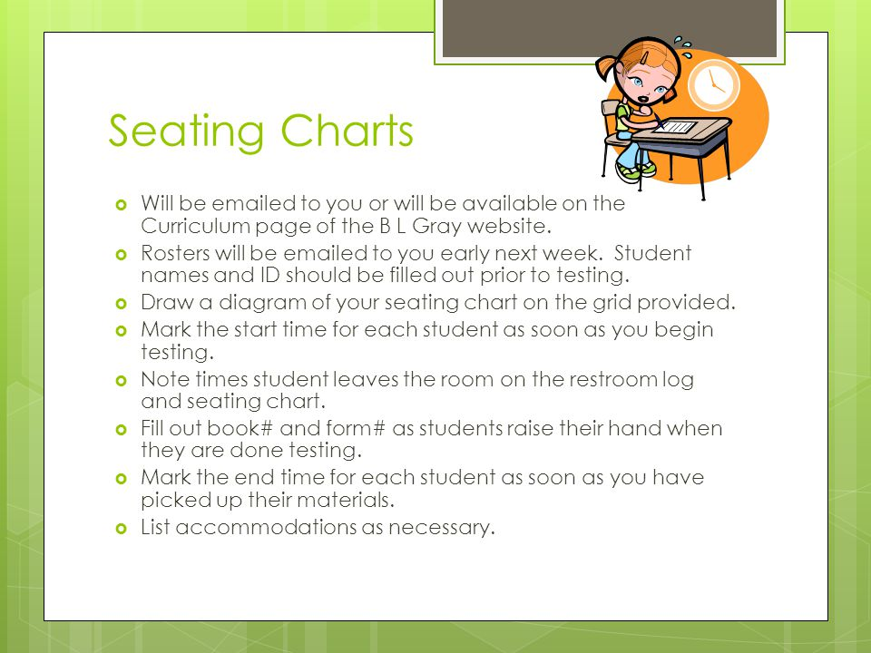 Seating Charts Will be emailed to you or will be available on the Curriculum page of the B L Gray website.