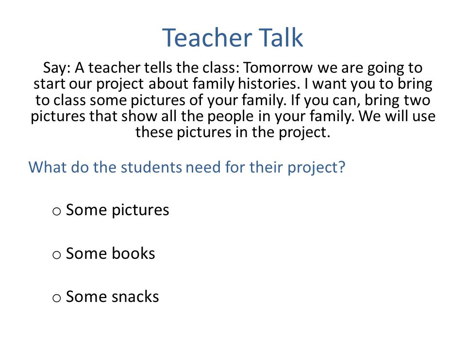 Teacher Talk Some pictures Some books Some snacks