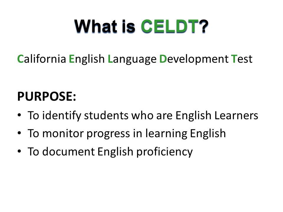 What is CELDT PURPOSE: California English Language Development Test