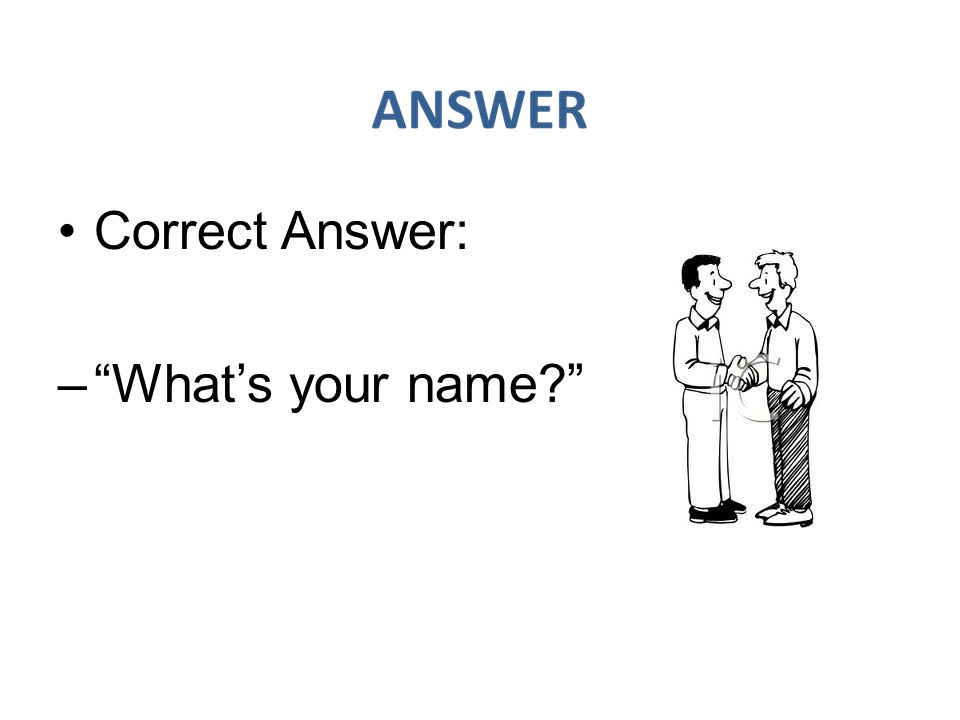 Correct Answer: What's your name