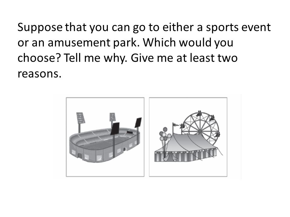 Suppose that you can go to either a sports event or an amusement park