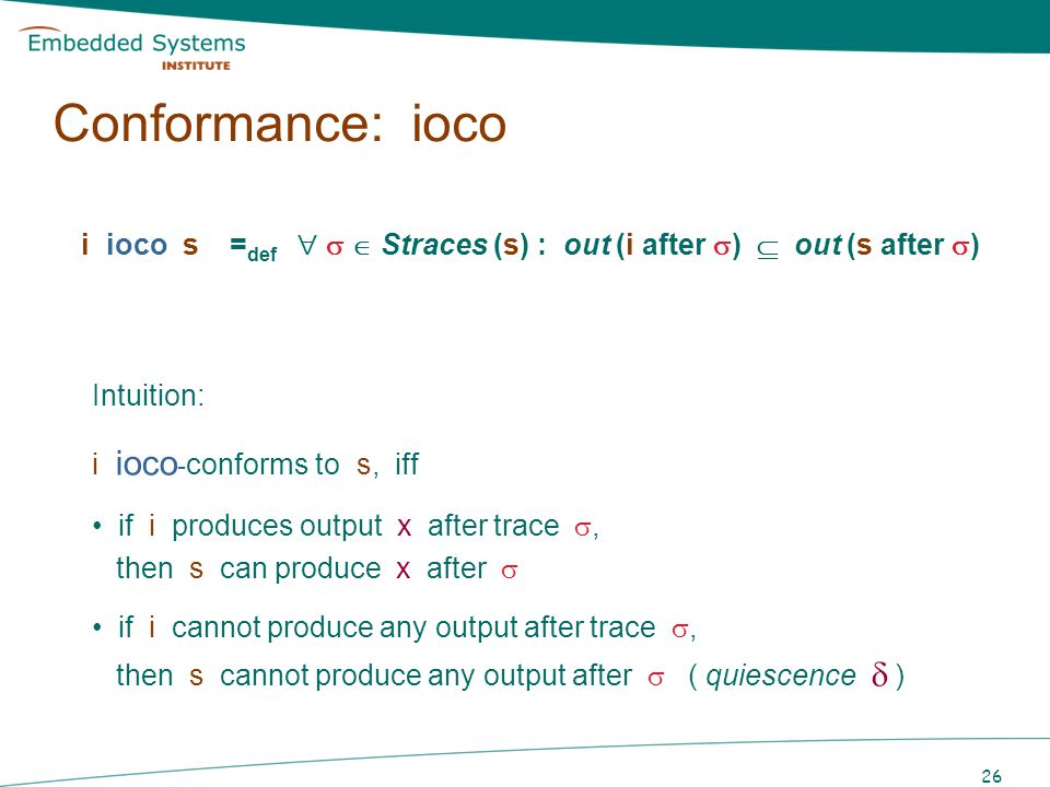 Conformance: ioco i ioco s =def    Straces (s) : out (i after )  out (s after ) Intuition: