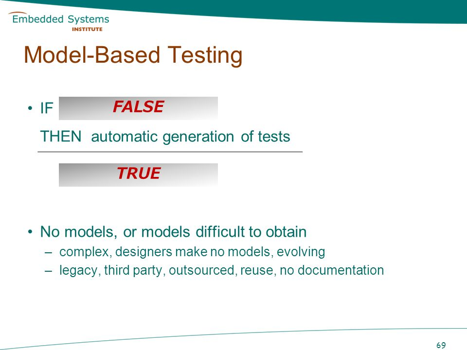 Model-Based Testing IF there exists a model THEN automatic generation of tests. FALSE. TRUE. No models, or models difficult to obtain.