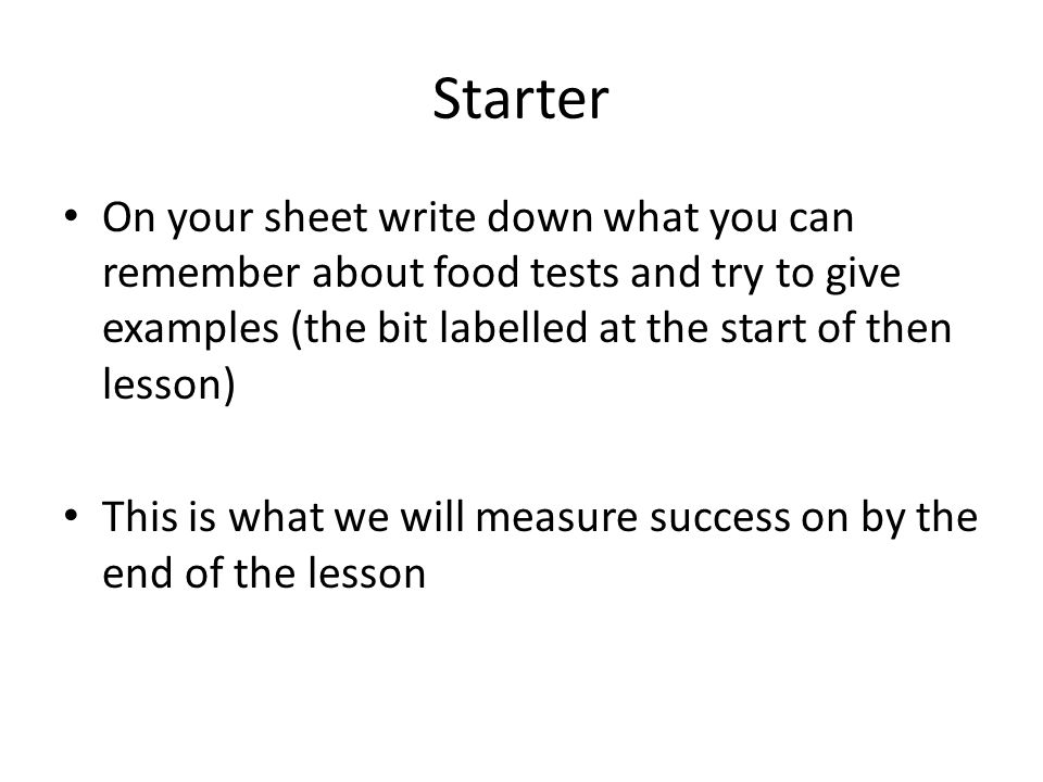 Starter On your sheet write down what you can remember about food tests and try to give examples (the bit labelled at the start of then lesson)