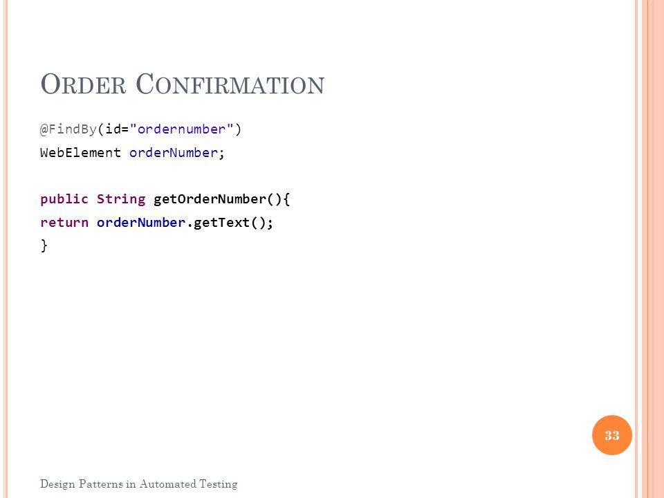 Order Confirmation @FindBy(id= ordernumber ) WebElement orderNumber; public String getOrderNumber(){ return orderNumber.getText(); }