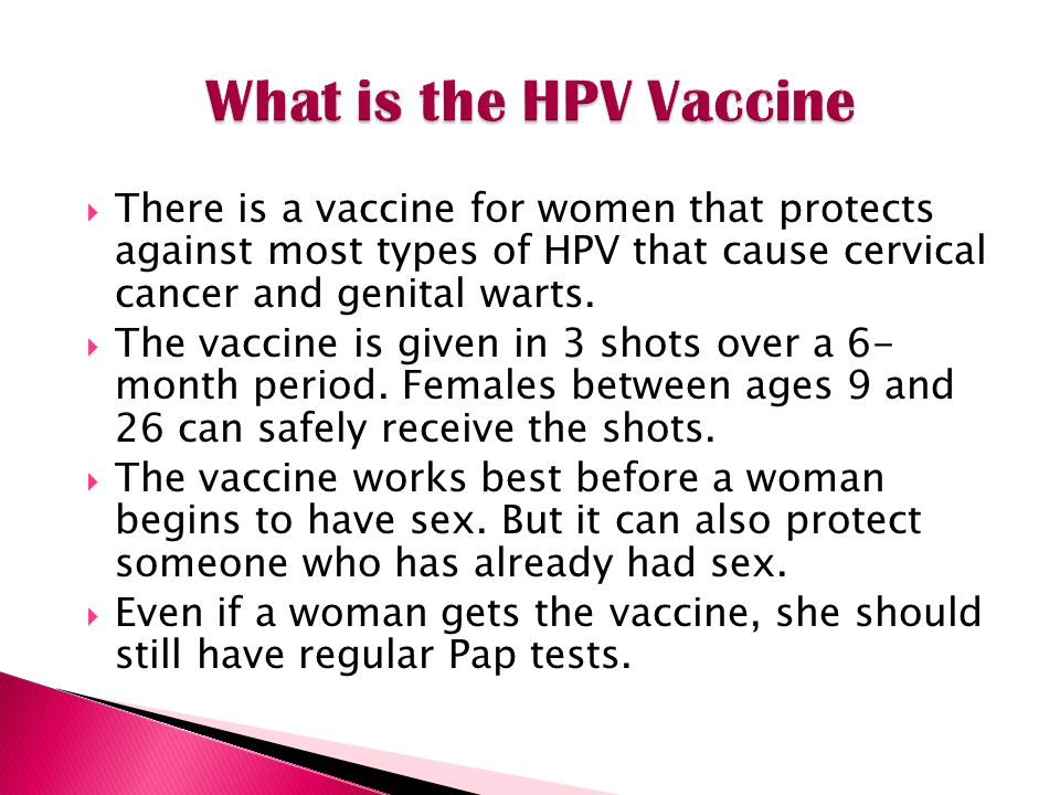 What is the HPV Vaccine There is a vaccine for women that protects against most types of HPV that cause cervical cancer and genital warts.