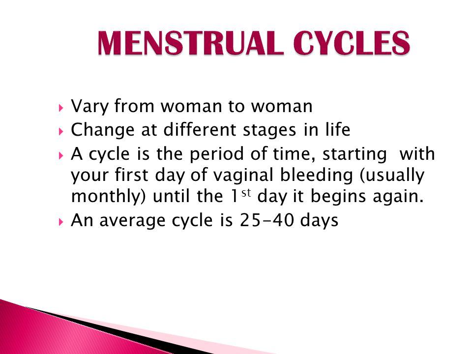MENSTRUAL CYCLES Vary from woman to woman