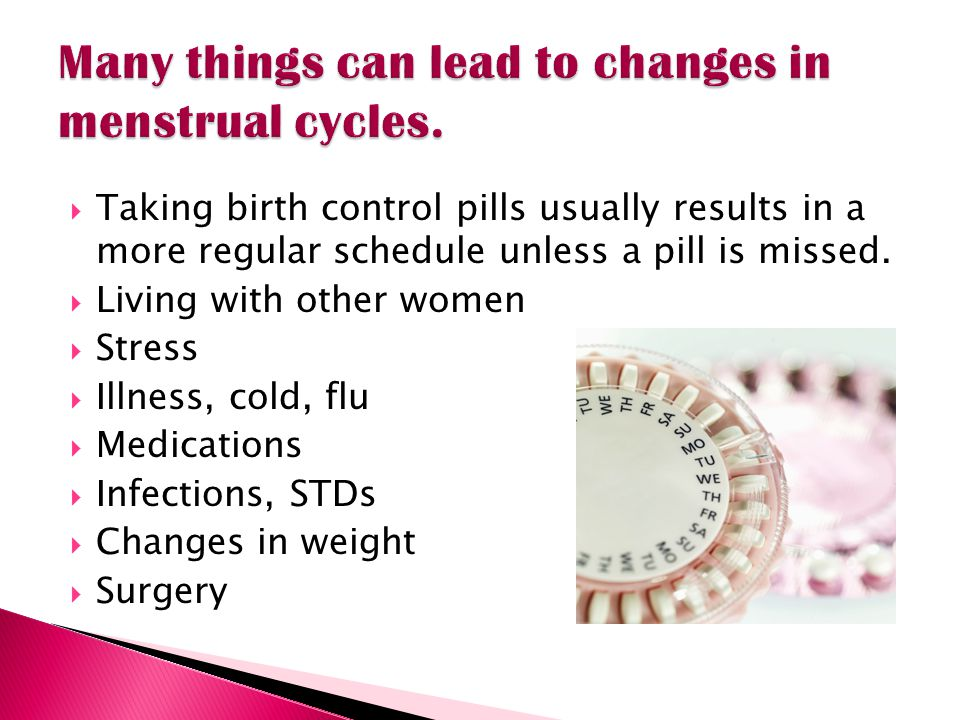 Many things can lead to changes in menstrual cycles.