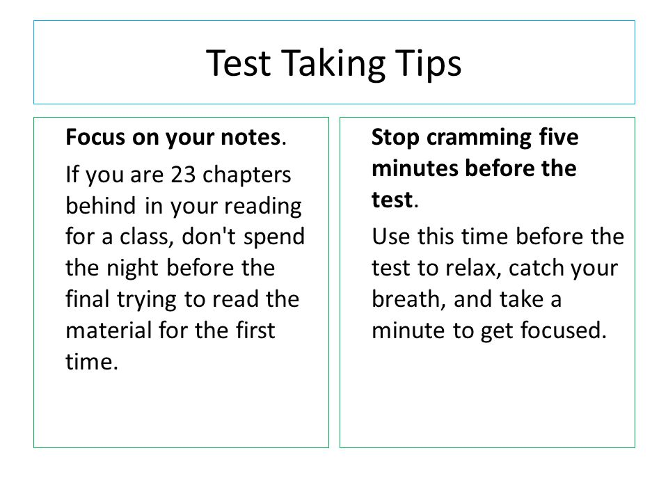 Test Taking Tips Focus on your notes.