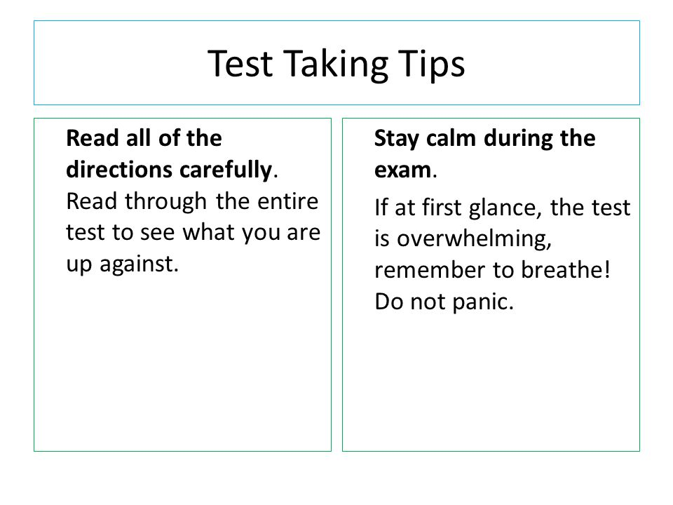 Test Taking Tips Read all of the directions carefully. Read through the entire test to see what you are up against.