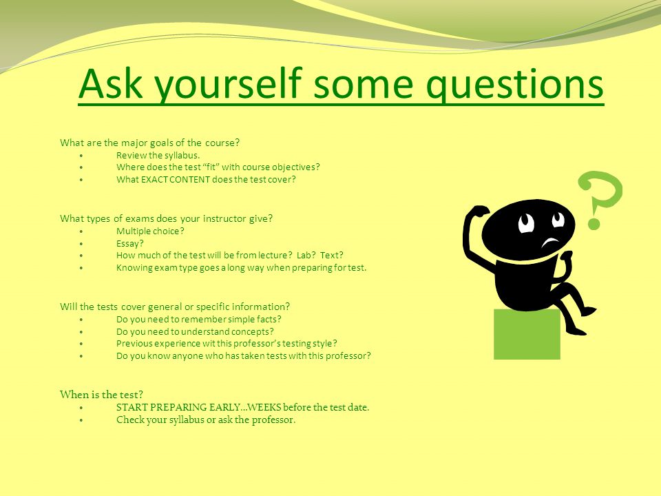 Ask yourself some questions
