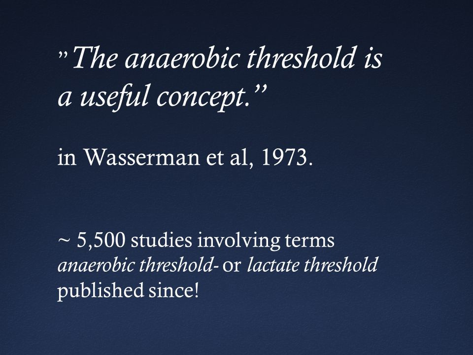 The anaerobic threshold is a useful concept.