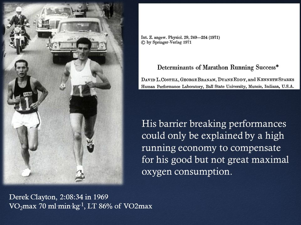 His barrier breaking performances could only be explained by a high running economy to compensate for his good but not great maximal oxygen consumption.
