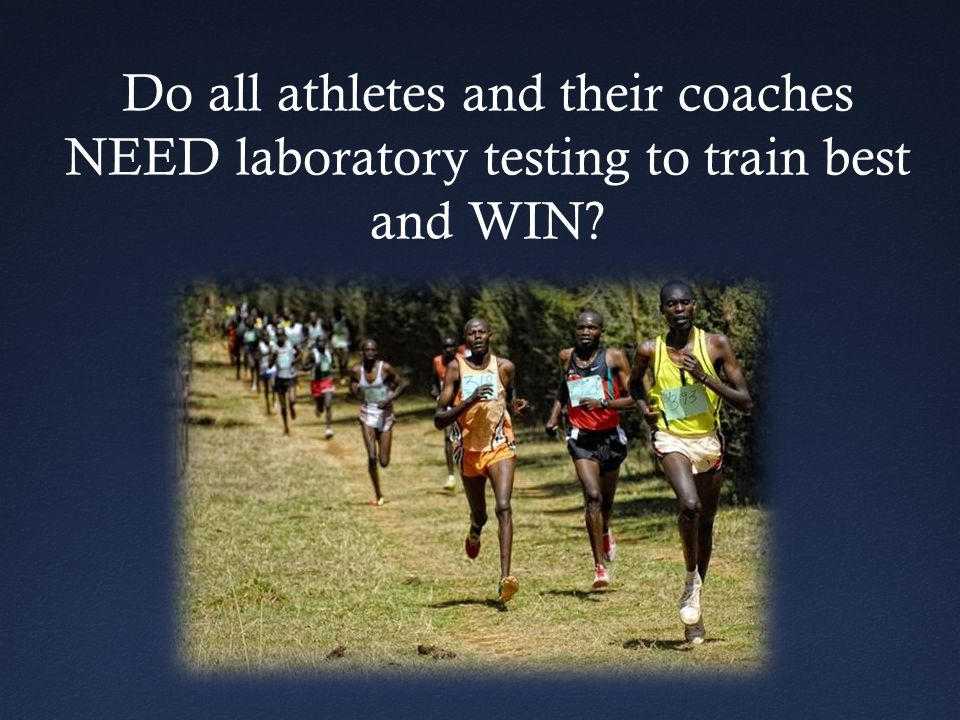 Do all athletes and their coaches NEED laboratory testing to train best and WIN