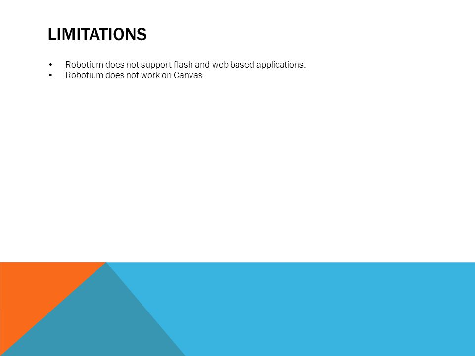 Limitations Robotium does not support flash and web based applications.