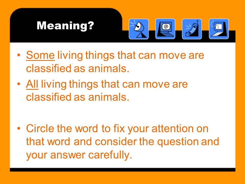 Meaning Some living things that can move are classified as animals. All living things that can move are classified as animals.