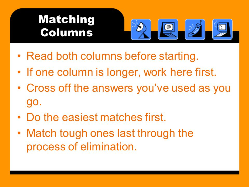 Matching Columns Read both columns before starting. If one column is longer, work here first. Cross off the answers you've used as you go.