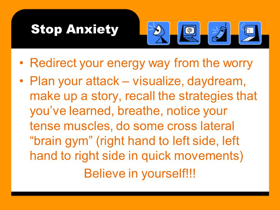 Stop Anxiety Redirect your energy way from the worry.