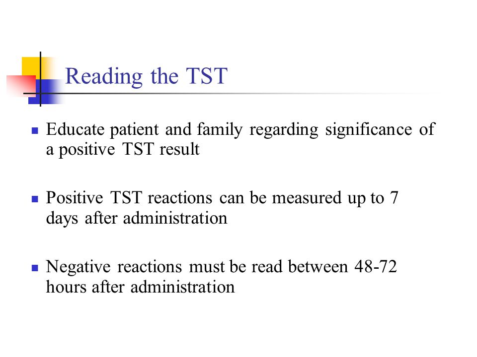 Reading the TST Educate patient and family regarding significance of a positive TST result.