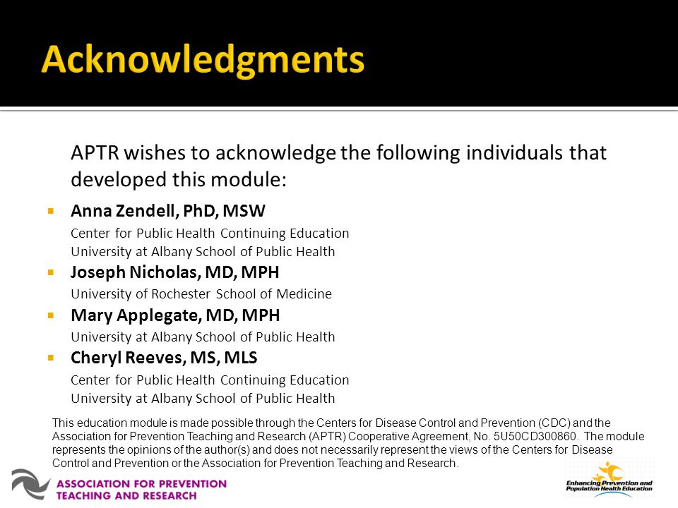 Acknowledgments APTR wishes to acknowledge the following individuals that developed this module: Anna Zendell, PhD, MSW.
