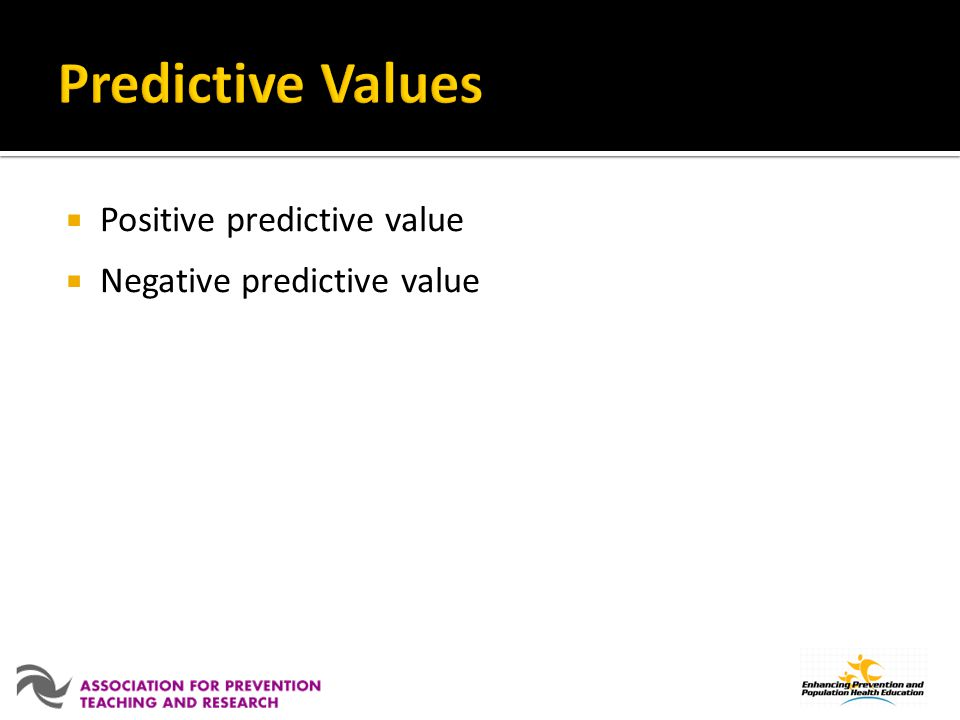 Predictive Values Positive predictive value Negative predictive value