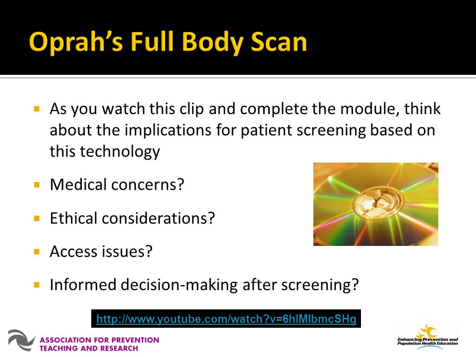 Oprah's Full Body Scan As you watch this clip and complete the module, think about the implications for patient screening based on this technology.