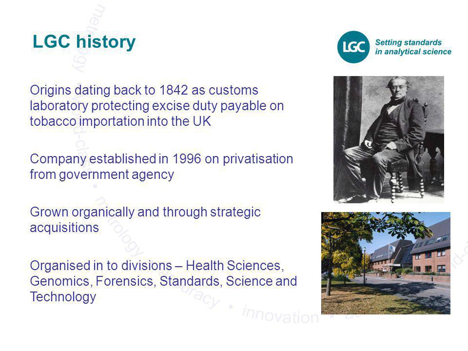 LGC history Origins dating back to 1842 as customs laboratory protecting excise duty payable on tobacco importation into the UK.