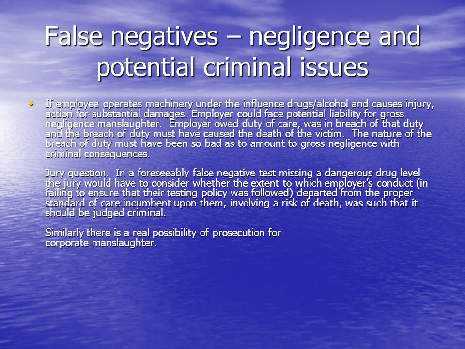 False negatives – negligence and potential criminal issues