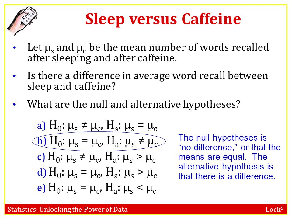 Sleep versus Caffeine H0: s ≠ c, Ha: s = c