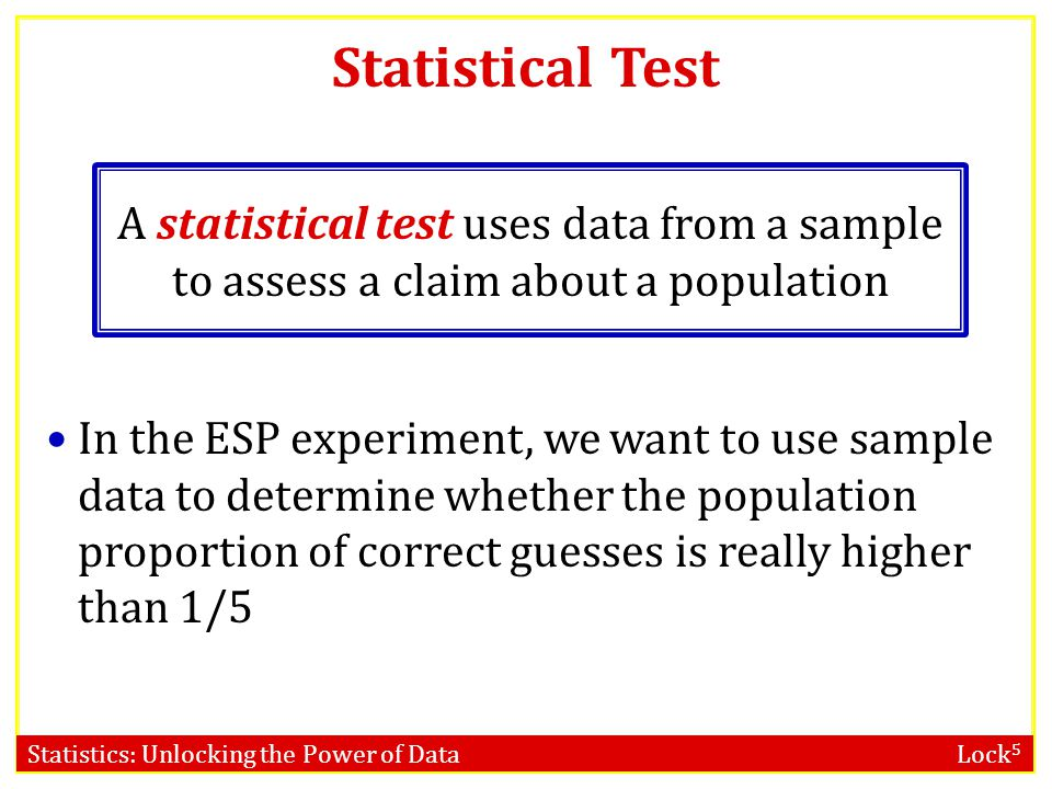 Statistical Test A statistical test uses data from a sample to assess a claim about a population.
