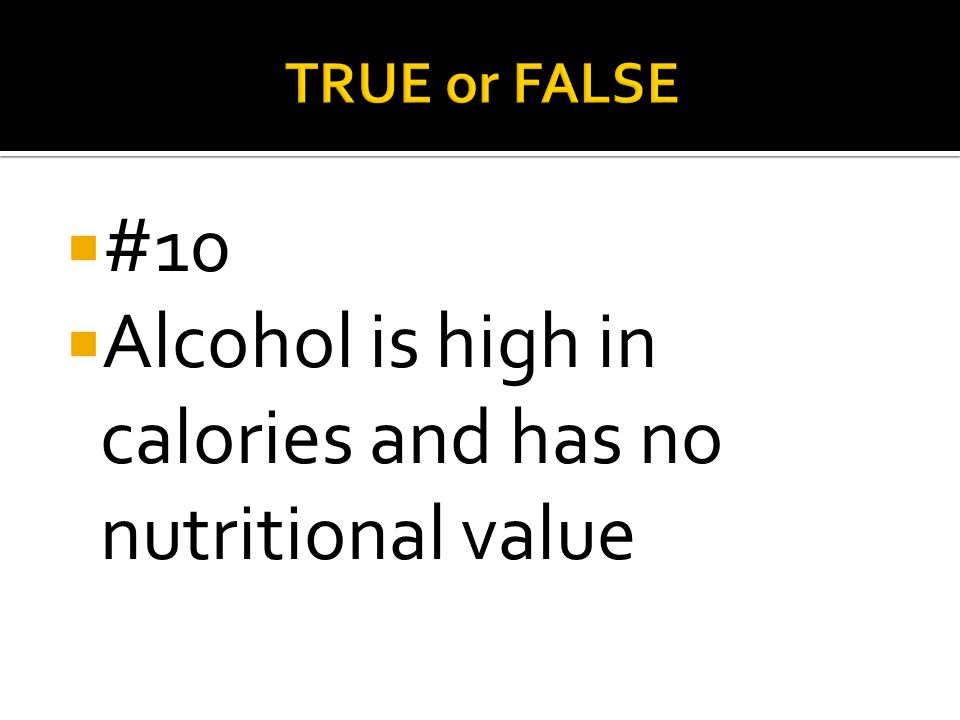Alcohol is high in calories and has no nutritional value