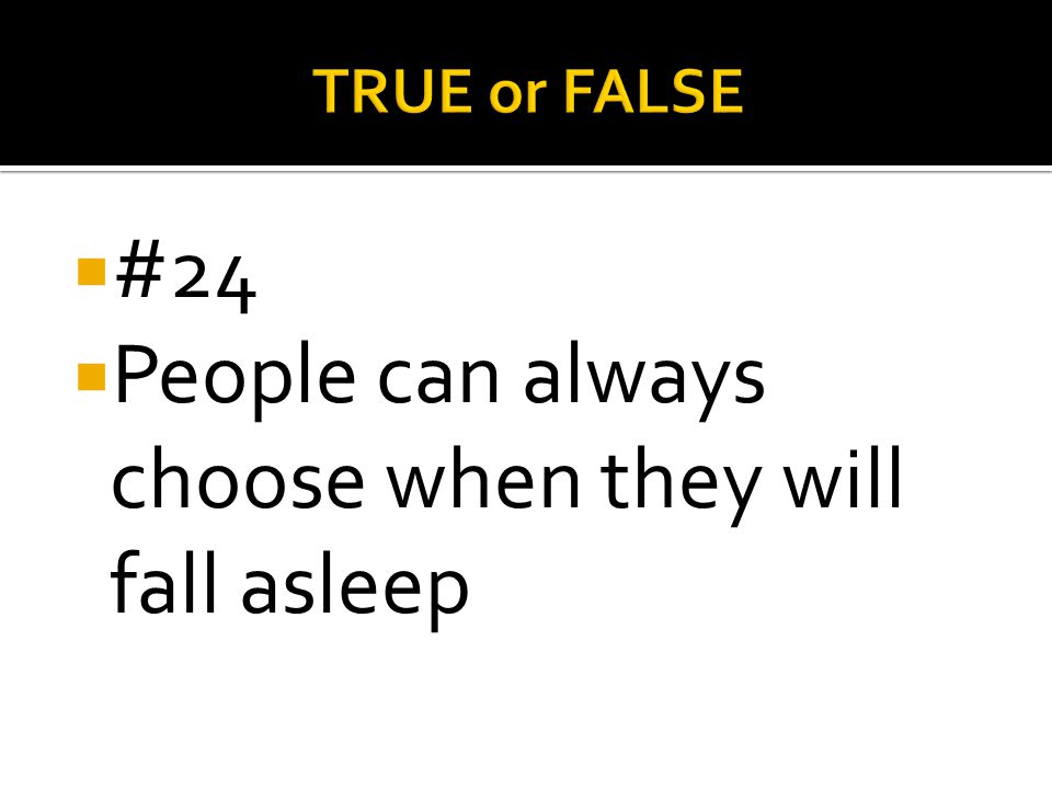 People can always choose when they will fall asleep
