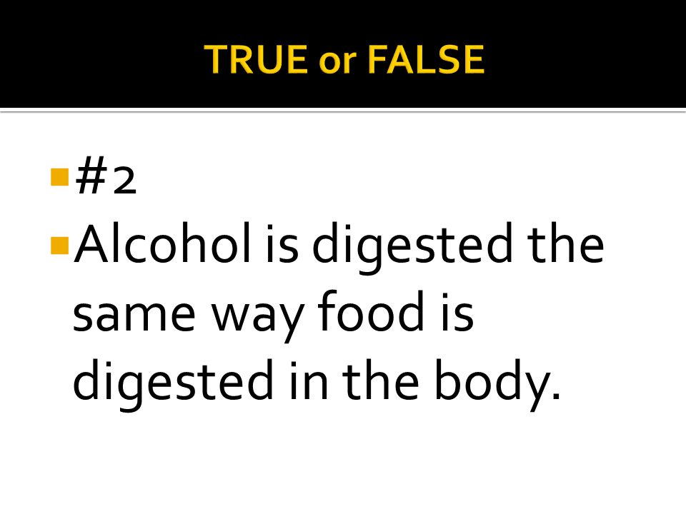 Alcohol is digested the same way food is digested in the body.